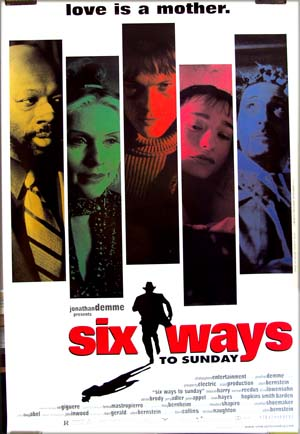 This us the US one-sheet film poster for the 1999 film <i>Six Ways to Sunday</i> starring Deborah Harry; the theme tag on the poster is <i>Love is a Mother</i>.