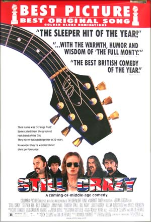 The illustration shows the reviews and Golden Globe nominations poster (best picture, best original song) for the 1998 Brian Gibson film <i>Still Crazy</i> starring Stephen Rea.
