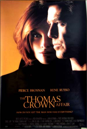 This is a picture of the US one-sheet poster for the 1998 John McTiernan film <i>The Thomas Crown Affair</i>, starring Pierce Brosnan and Rene Russo</i>.