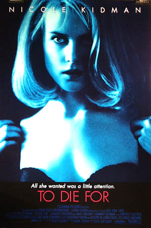 Pictured is a US promotional poster for the 1995 Gus Van Sant film To Die For starring Nicole Kidman.