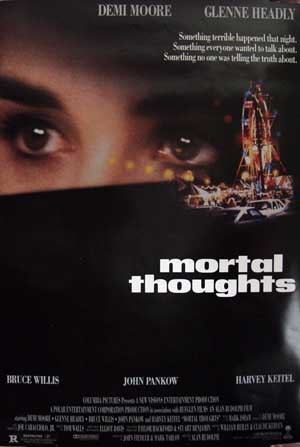 Pictured is a US promotional poster for the 1991 Alan Rudolph film Mortal Thoughts starring Demi Moore.