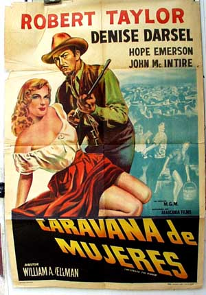 Pictured is an Argentine promotional poster for the 1951 William A. Wellman film Westward the Women starring Robert Taylor and denise Darcel.