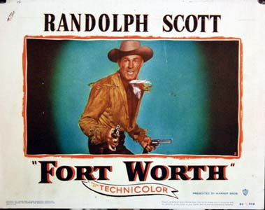 Pictured is a US lobby card for the 1951 Edwin L. Mann film Fort Worth starring Randoph Scott.