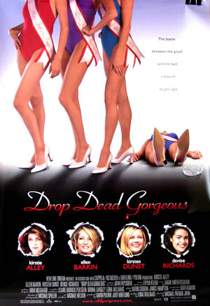 Pictured is a US promotional poster for the 1999 Michael Patrick Jann film Drop Dead Gorgeous starring Kirsten Dunst.