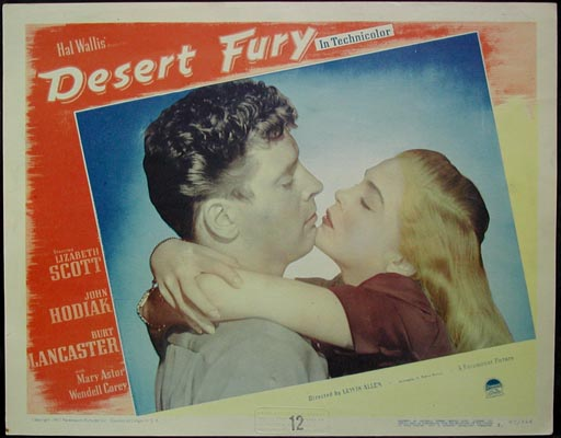 Pictured is a US lobby card for the 1947 Lewis Allen film Desert Fury starring Lizabeth Scott, John Hodiak and Burt Lancaster.