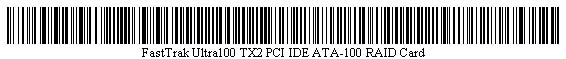 Pictured is a barcode for FastTrak Ultra100 TX2 PCI IDE ATA-100 RAID Card.